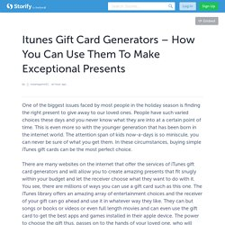 Itunes Gift Card Generators – How You Can Use Them To Make Exceptional Presents