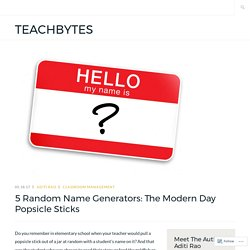 5 Random Name Generators: The Modern Day Popsicle Sticks – TeachBytes