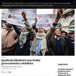 Quella dei jihadisti è una rivolta generazionale e nichilista - Olivier Roy - Internazionale