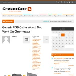 Generic USB Cable Would Not Work On Chromecast