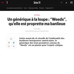 """Un générique à la loupe : """"Weeds"""", qu'elle est proprette ma banlieue"""