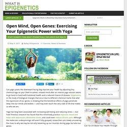 Open Mind, Open Genes: Exercising Your Epigenetic Power with Yoga