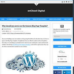 Why should you never use the Genesis Blog Page Template? - Digital enCloud