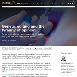 Genetic editing and the tyranny of opinion - Policy Forum