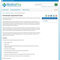 Genetically engineered foods: MedlinePlus Medical Encyclopedia