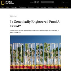 Is Genetically Engineered Food A Fraud?