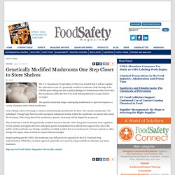 FOOD SAFETY MAGAZINE 21/04/16 Genetically Modified Mushrooms One Step Closer to Store Shelves