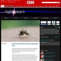 BLOG CNN 12/07/12 Genetically modified mosquitoes fight dengue fever
