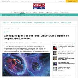 Génétique : qu'est-ce que l'outil CRISPR/Cas9 capable de couper l'ADN à volonté ?