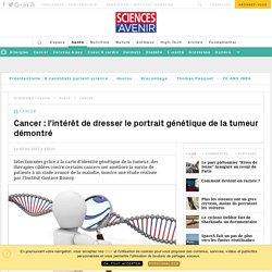 Cancer : l'intérêt de dresser le portrait génétique de la tumeur est démontré - Sciencesetavenir.fr