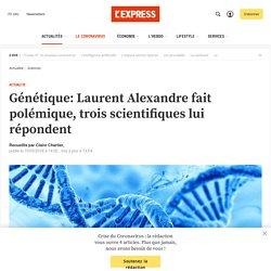 Génétique: Laurent Alexandre fait polémique, trois scientifiques lui répondent
