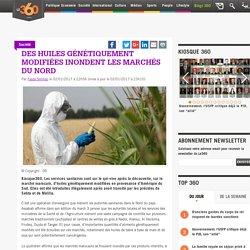 LE360 02/01/17 Des huiles génétiquement modifiées inondent les marchés du Nord