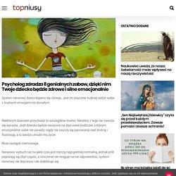 Psycholog zdradza 8 genialnych zabaw, dzięki nim Twoje dziecko będzie zdrowe i silne emocjonalnie - TopNiusy