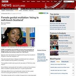 Female genital mutilation 'rising in soft-touch Scotland'