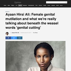 Ayaan Hirsi Ali: Female genital mutilation and what we're really talking about beneath the weasel words 'genital cutting'