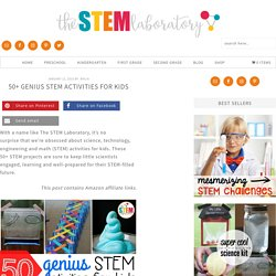 50+ Genius STEM Activities for Kids - The Stem Laboratory