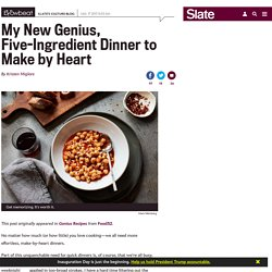 My new genius, five-ingredient dinner to make by heart.