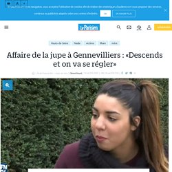 Affaire de la jupe à Gennevilliers : «Descends et on va se régler» - Le Parisien