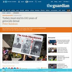 Turkey must end its 100 years of genocide denial