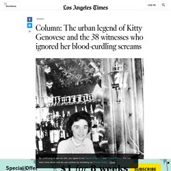 The legend of Kitty Genovese and those who ignored her screams