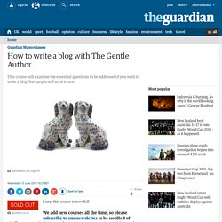 How to write a blog with The Gentle Author