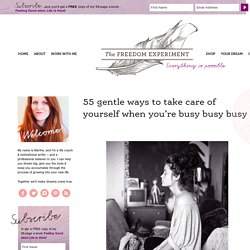 55 gentle ways to take care of yourself when you're busy busy busy