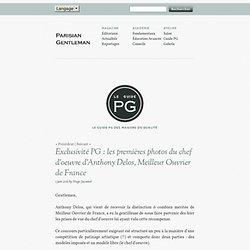 Exclusivité PG : les premières photos du chef d'oeuvre d'Anthony Delos, Meilleur Ouvrier de France