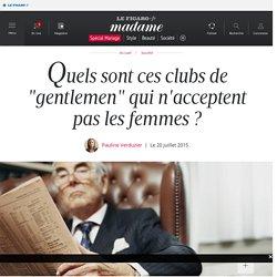 """Quels sont ces clubs de """"gentlemen"""" qui n'acceptent pas les femmes ?"""