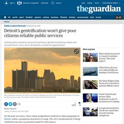 Detroit's gentrification won't give poor citizens reliable public services