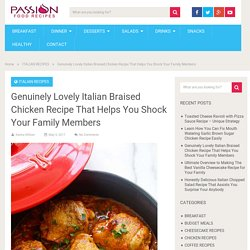 Genuinely Lovely Italian Braised Chicken Recipe That Helps You Shock Your Family Members