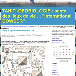1008 - 16 pyramides révélées à GIZEH - Tahiti - géobiologie : santé des lieux de vie