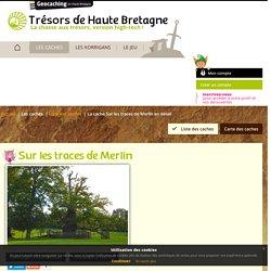 Geocaching à Brocéliande - Chasse aux trésors en Haute Bretagne Ille-et-Vilaine