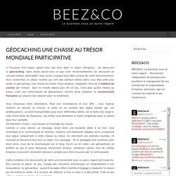 Geocaching, une chasse au trésor mondiale participativeLa globosphère BEEZ&CO