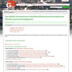 Une sélection de ressources du site Géoconfluences pour les programmes 2016 des concours d'enseignement