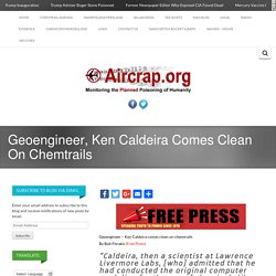 Geoengineer, Ken Caldeira Comes Clean On Chemtrails -