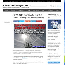 CRACKED! Top Climate Scientist Admits to Ongoing Geoengineering - Chemtrails Project UK