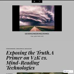 Exposing the Truth.A Primer on V2K vs. Mind-Reading Technologies