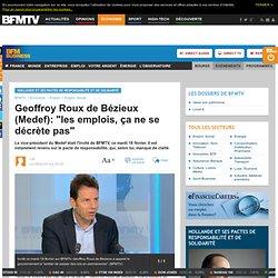 """Geoffroy Roux de Bézieux (Medef): """"les emplois, ça ne se décrète pas"""""""