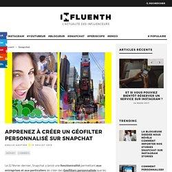 Apprenez à créer un Géofilter personnalisé sur Snapchat - Influenth
