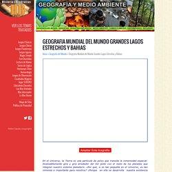 Geografia Mundial del Mundo Grandes Lagos Estrechos y Bahias