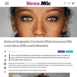 National Geographic Concludes What Americans Will Look Like in 2050, and It's Beautiful
