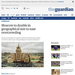 Moscow to double in geographical size to ease overcrowding | World news