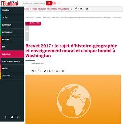 Brevet 2017 : le sujet d'histoire-géographie et enseignement moral et civique tombé à Washington - Letudiant.fr - L'Etudiant