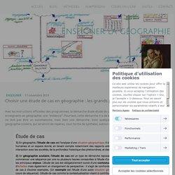 Choisir une étude de cas en géographie : les grands principes - Site de enseigner-la-geographie !