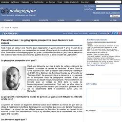 Pascal Meriaux : La géographie prospective pour découvrir son espace