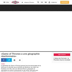 «Game of Thrones a une géographie réactionnaire»