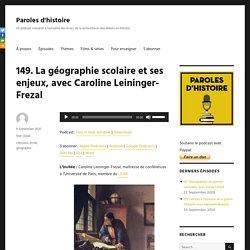 Radio. La géographie scolaire et ses enjeux, avec Caroline Leininger-Frezal – Paroles d'histoire