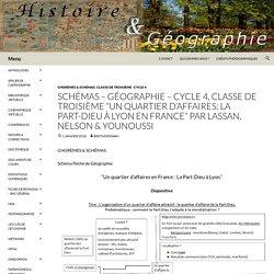"""SCHÉMAS – GÉOGRAPHIE – Cycle 4, classe de Troisième """"Un quartier d'affaires: la Part-Dieu à Lyon en France"""" par LASSAN, NELSON & YOUNOUSSI"""