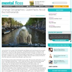 mental_floss Blog » Strange Geographies: Quick Facts About the Netherlands
