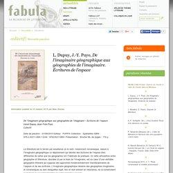 L. Dupuy, J.-Y. Puyo, De l'imaginaire géographique aux géographies de l'imaginaire. Écritures de l'espace